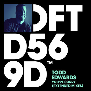 Todd Edwards - You're Sorry (Extended Mixes)