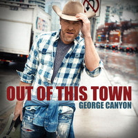 George Canyon - Out Of This Town