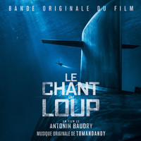 tomandandy - Le chant du loup (Original Motion Picture Soundtrack)