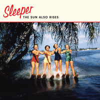 Sleeper - The Sun Also Rises