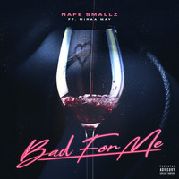 Nafe Smallz - Bad For Me (feat. Miraa May) (Explicit)