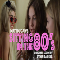 Ryan Rapsys - Sitting in the 80's (Original Motion Picture Soundtrack)