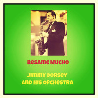 Jimmy Dorsey And His Orchestra - Besame Mucho
