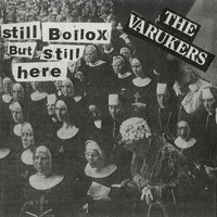 The Varukers - Still Bollox but Still Here (Explicit)