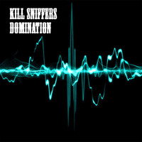 Kill Sniffers - Domination EP