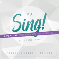 Keith & Kristyn Getty - Sing! Psalms: Ancient + Modern (Live At The Getty Music Worship Conference)