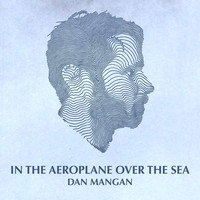 Dan Mangan - In The Aeroplane Over The Sea