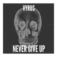 Vyrus - Never Give Up