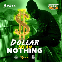 Bugle - Dollar Mean Nothing