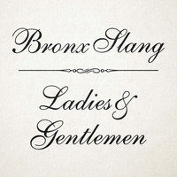 Bronx Slang - Ladies and Gentlemen