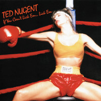 Ted Nugent - If You Can't Lick 'Em...Lick 'Em