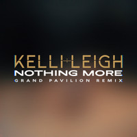 Kelli-Leigh - Nothing More (Grand Pavilion Remix)