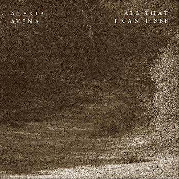 Alexia Avina - All That I Can't See