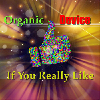 Organic Device - If You Really Like