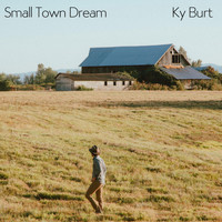 Ky Burt - Small Town Dream
