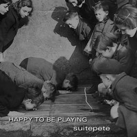 Suitepete - Happy To Be Playing