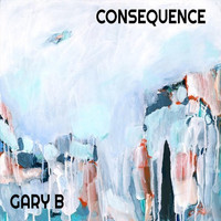 Gary B - Consequence