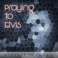 Blues Hologram - Praying to Elvis