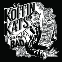 The Koffin Kats - Go for Bad