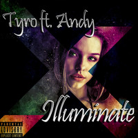 Tyro - Illuminate (feat. Andy) (Explicit)