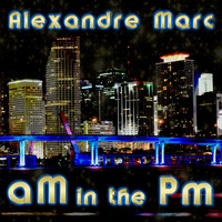 Alexandre Marc - aM in the Pm (Explicit)