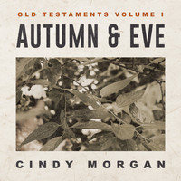 Cindy Morgan - Autumn & Eve: Old Testaments, Vol. I