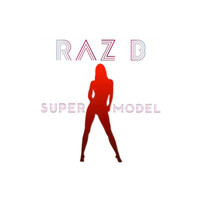 Raz B - Super Model (Explicit)