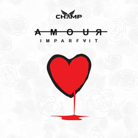 Champ - Amour Imparfait (Explicit)