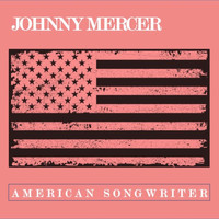 Johnny Mercer - Johnny Mercer: American Songwriter