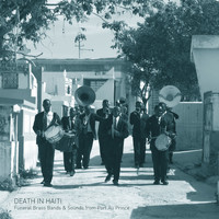 Félix Blume / - Death in Haiti: Funeral Brass Bands & Sounds from Port Au Prince