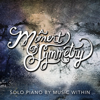 Music Within - A Moment of Symmetry (Solo Piano)