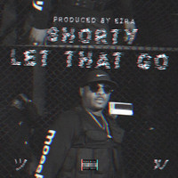 Shorty - Let That Go (Explicit)