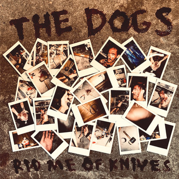 The Dogs - Rid Me of Knives (Explicit)
