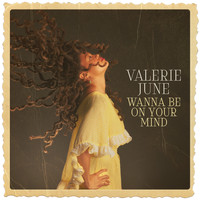Valerie June - Wanna Be on Your Mind