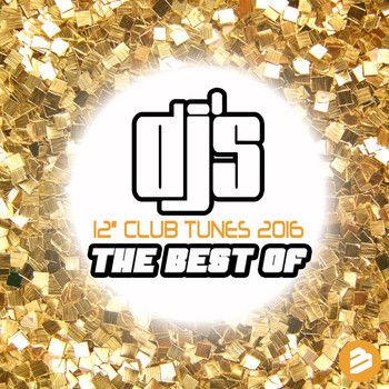 "Various Artists - Dj's 12"" Club Tunes 2016: The Best Of"