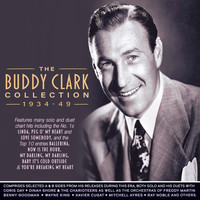 Buddy Clark - Collection 1934-49