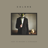Colors - How to Become a Stranger