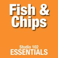Fish & Chips - Fish & Chips: Studio 102 Essentials
