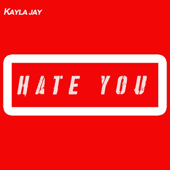 Kayla Jay - Hate You (Explicit)