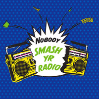 NOBODY - Smash Yr Radio/Velvet Cove
