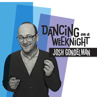 Josh Gondelman - Dancing on a Weeknight (Explicit)