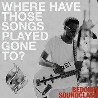 Bedouin Soundclash - Where Have Those Songs Played Gone To?