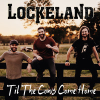 Lockeland - 'Til the Cows Come Home