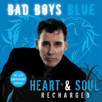 Bad Boys Blue - Heart & Soul (Recharged) [The 10th Anniversary Edition]