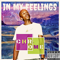 Chrome - In My Feelings (Explicit)