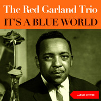 The Red Garland Trio - It's a Blue World (Album of 1958)