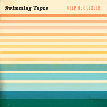 Swimming Tapes - Keep Her Closer