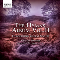 Huddersfield Choral Society, Gregory Batsleer & Christopher Stokes - The Hymns Album, Vol. 2