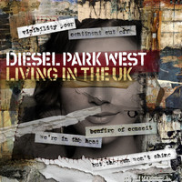 Diesel Park West - Living in the UK