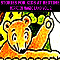 Stories for Kids at Bedtime - Mippi in Magic Land Vol. 2